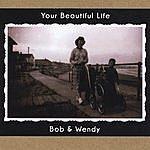 Bob & Wendy Your Beautiful Life