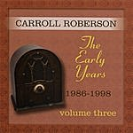 Carroll Roberson The Early Years: 1986-1998, Vol. Three