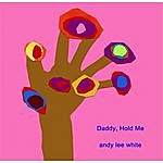 Andy Lee White Daddy, Hold Me