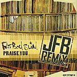 Fatboy Slim Praise You (Jfb The Remixes)