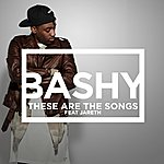 Bashy These Are The Songs (Feat. Jareth)