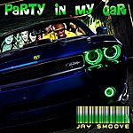 Jay Smoove Party In My Car