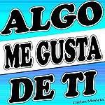 Carlos Mencia Algo Me Gusta De Ti