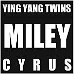 Ying Yang Twins Miley Cyrus (Feat. Rhythm)