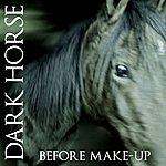 Darkhorse Before Makeup
