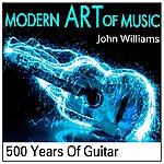 John Williams Modern Art Of Music: 500 Years Of Guitar