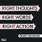 Franz Ferdinand Right Thoughts, Right Words, Right Action (Deluxe Edition)