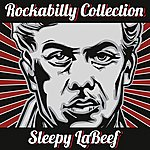 Sleepy LaBeef The Rockabilly Collection