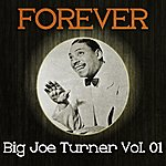Big Joe Turner Forever Big Joe Turner Vol. 01