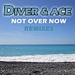 Diver & Ace Not Over Now (Remixes)
