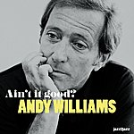 Andy Williams Ain't It Good?