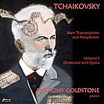 Anthony Goldstone Tchaikovsky: Rare Transciptions & Parapharases, Vol. 1