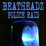 Beatheadz Police Raid