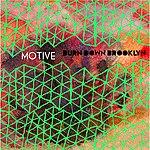 Motive Burn Down Brooklyn