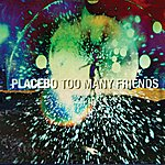 Placebo Too Many Friends