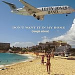 Lefty Jones Band Don't Want It In My Home (Rough Mixes)
