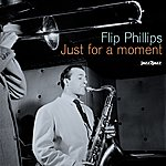 Flip Phillips Just For A Moment