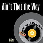 Off The Record Ain't That The Way