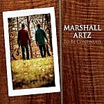 Marshall Artz To Be Continued
