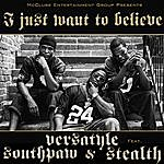 Versatyle I Just Want To Believe (Feat. Southpaw & Stealth)