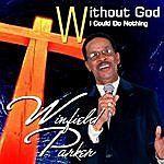 Winfield Parker Without God I Could Do Nothing