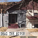 Drag The River Losers/Marooned