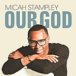 Micah Stampley Our God