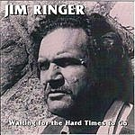 Jim Ringer Waiting For The Hard Times To Go