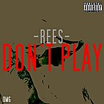 Rees Don't Play - Single