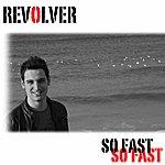 Revolver So Fast