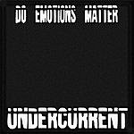 Undercurrent Do Emotions Matter