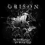 Orison Never What You Wanted
