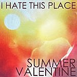 I Hate This Place Summer Valentine