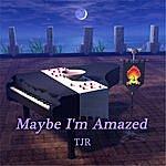 TJR Maybe I'm Amazed