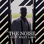 The Noise I Just Want Love