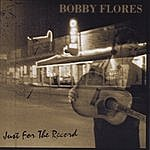 Bobby Flores Just For The Record