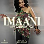 Imaani Live Without Love