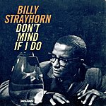 Billy Strayhorn Don't Mind If I Do