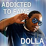 Dolla Addicted To Fame