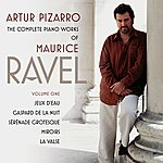 Artur Pizarro The Complete Piano Works Of Maurice Ravel Vol. 1