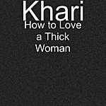 Khari How To Love A Thick Woman