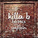 Killa B Haters Yappin