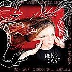 Neko Case The Worse Things Get, The Harder I Fight, The Harder I Fight, The More I Love You