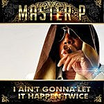 Master P I Ain't Gonna Let It Happen Twice (Feat. Gangsta, Play Beezy)