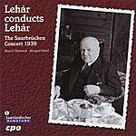 Franz Lehár Lehar Conducts Lehar: The Saarbrucken Concert 1939
