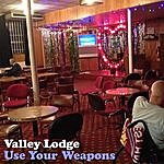 Valley Lodge Use Your Weapons