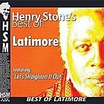 Latimore Henry Stone's Best Of Latimore