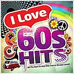 The Love Generation I Love 60's Hits - All The Best Sixties Hits You've Always Loved