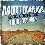 Muttonheads Trust You Again