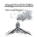 Mad Manoush Train To New Orleans